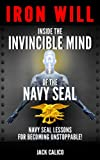 Iron Will: Inside The Invincible Mind Of The Navy SEAL