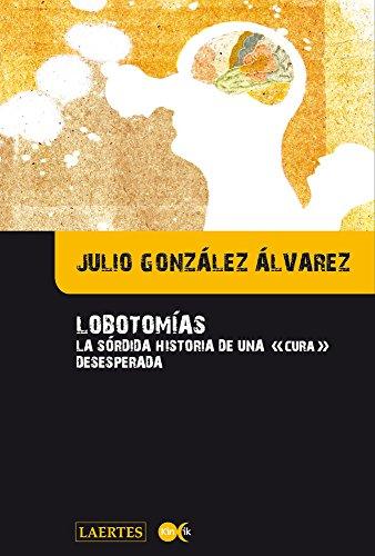 """Julio González Álvarez - LOBOTOMÍAS: La sórdida                     historia de una """"cura"""" desesperada                     (Spanish Edition)"""
