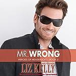 Mr. Wrong: Heroes of Henderson, Book 5 (Volume 9) | Liz Kelly