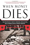 img - for By Adam Fergusson When Money Dies: The Nightmare of Deficit Spending, Devaluation, and Hyperinflation in Weimar German (1st Edition) book / textbook / text book