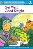 img - for Get Well, Good Knight (Penguin Young Readers, L3) book / textbook / text book