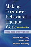 img - for Making Cognitive-Behavioral Therapy Work, Second Edition: Clinical Process for New Practitioners by Deborah Roth Ledley PhD (2010-08-13) book / textbook / text book