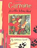 Melissa Sweet Carmine: A Little More Red (New York Times Best Illustrated Children's Books (Awards))