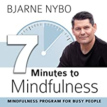 7 Minutes to Mindfulness: Mindfulness Program for Busy People (       UNABRIDGED) by Bjarne Nybo Narrated by Bjarne Nybo