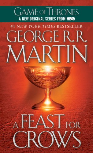 A Feast for Crows: A Song of Ice and Fire: Book Four (Martin, George Rr) by George RR Martin