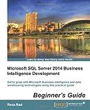 Microsoft SQL Server 2014 Business Intelligence Development Beginner's Guide Reza Rad