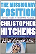 The Missionary Position: Mother Teresa in Theory and Practice: Christopher Hitchens, Thomas Mallon: 9781455523009: Amazon.com: Books