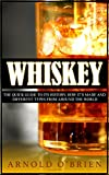WHISKEY: The Quick Guide to its History, How Its Made and Different Types From Around The World
