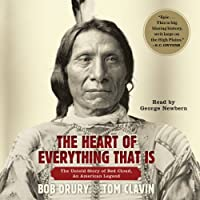 The Heart of Everything That Is: The Untold Story of Red Cloud, An American Legend (       UNABRIDGED) by Bob Drury, Tom Clavin Narrated by George Newbern