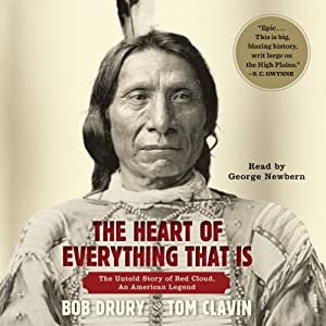 The Heart of Everything That Is: The Untold Story of Red Cloud, An American Legend | [Bob Drury, Tom Clavin]