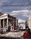 img - for James 'Athenian' Stuart: The Rediscovery of Antiquity (Bard Graduate Center for Studies in the Decorative Arts, Design & Culture) book / textbook / text book