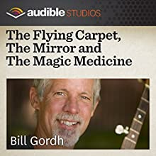 The Flying Carpet, The Mirror and The Magic Medicine: A West African Folktale  by Bill Gordh Narrated by Bill Gordh