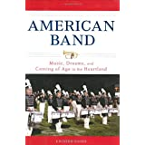 American Band: Music, Dreams, and Coming of Age in the Heartland ~ Kristen Laine