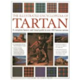 The Illustrated Encyclopedia of Tartan: A Complete History and Visual Guide to Over 400 Famous Tartans