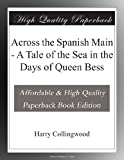 img - for Across the Spanish Main - A Tale of the Sea in the Days of Queen Bess book / textbook / text book