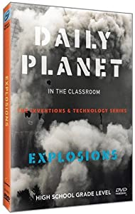 Daily Planet in the Classroom Inventions & Technology: Explosions