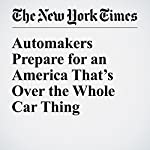 Automakers Prepare for an America That's Over the Whole Car Thing | Neal E. Boudette