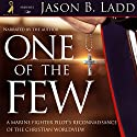 One of the Few: A Marine Fighter Pilot's Reconnaissance of the Christian Worldview Audiobook by Jason B. Ladd Narrated by Jason B. Ladd