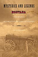 Mysteries and Legends of Montana: True Stories Of The Unsolved And Unexplained (Myths and Mysteries Series)