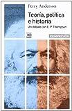 Teoría política e historia. Un debate con E.P Thompson (8432305189) by Perry Anderson