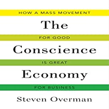 The Conscience Economy: How a Mass Movement for Good Is Great for Business (       UNABRIDGED) by Steven Overman Narrated by Dana Hickox