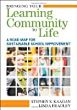 img - for Bringing Your Learning Community to Life: A Road Map for Sustainable School Improvement book / textbook / text book