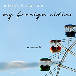 My Foreign Cities: A Memoir | [Elizabeth Scarboro]