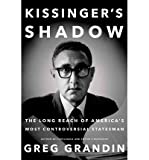 img - for The Long Reach of America's Most Controversial Statesman Kissinger's Shadow (Hardback) - Common book / textbook / text book
