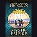 Mystic Empire: Book III of the Bronze Canticles Trilogy Audiobook by Tracy Hickman, Laura Hickman Narrated by Lloyd James