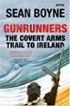 Gunrunners: The Covert Arms Trail to...