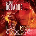 The Last Kiss Goodbye: A Dr. Charlotte Stone Novel   Karen Robards