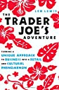 The Trader Joe's Adventure: Turning a Unique Approach to Business into a  Retail and Cultural Phenomenon