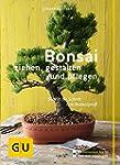 Bonsai ziehen, gestalten und pflegen:...