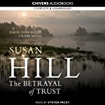 The Betrayal of Trust: Simon Serrailler 6 (       UNABRIDGED) by Susan Hill Narrated by Steven Pacey