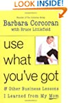 Use What You've Got: And Other Busine...