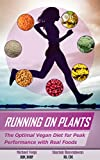 Running on Plants: The Optimal Vegan Diet for Peak Performance with Real Foods