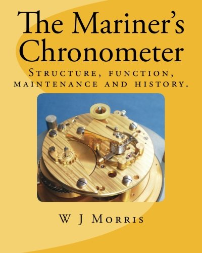 The Mariner's Chronometer: Structure, function, maintenance and history. PDF