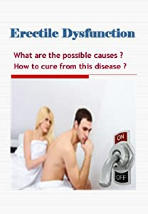 Erectile Dysfunction: What are the causes ? How to cure from the disease ?