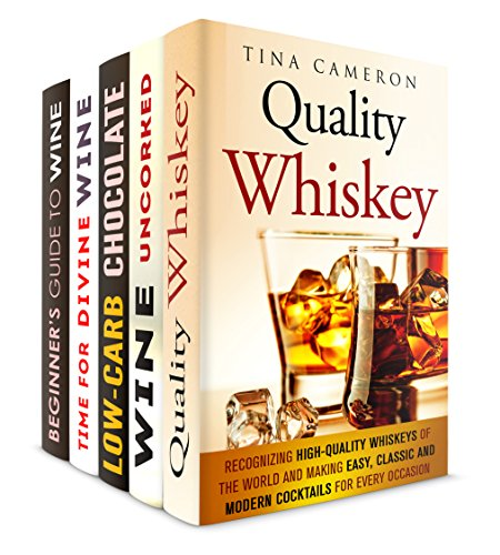 Whiskey, Wine and Chocolate Box Set (5 in 1): Learn all about Quality Whiskey, Wine History, Tasting and Pairing Plus Low Carb Chocolate Desserts (Wine Tasting & Desserts) by Tina Cameron, Jeremy West, Peggy Carlson, Samantha Stewart, Oliver Dunn