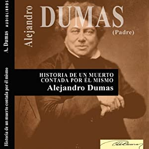 Historia de un muerto contada por él mismo [History of the Dead, Told by Himself] | [Alejandro Dumas (padre)]
