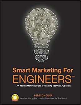 Smart Marketing For Engineers: An Inbound Marketing Guide To Reaching Technical Audiences