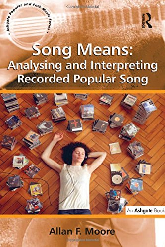 Song Means: Analysing and Interpreting Recorded Popular Song (Ashgate Popular and Folk Music)
