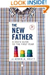The New Father: A Dad's Guide to the...