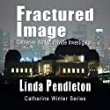 Fractured Image: Catherine Winter, Private Investigator (Catherine Winter Series) Audiobook by Linda Pendleton Narrated by Beth Richmond