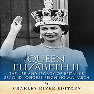 Queen Elizabeth II: The Life and Legacy of Britain's Second Longest Reigning Monarch Audiobook