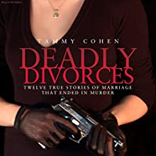 Deadly Divorces: Ten True Stories of Marriages That Ended in Murder (       UNABRIDGED) by Tammy Cohen Narrated by Jamie Laird