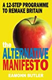 The Alternative Manifesto: What the Government Should Do to Renew the Country (1906142696) by Butler, Eamonn