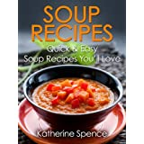Soup Recipes: Quick & Easy Soup Recipes You'll Love ~ Katherine Spence