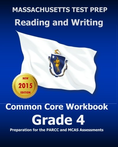 MASSACHUSETTS TEST PREP Reading and Writing Common Core Workbook Grade 4: Preparation for the PARCC and MCAS Assessments