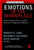 img - for Emotions in the Workplace: Understanding the Structure and Role of Emotions in Organizational Behavior (J-B SIOP Frontiers Series) book / textbook / text book